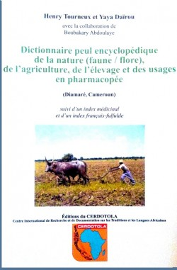 Dictionnaire peul encyclopédie de la nature (faune, flore), de l'agriculture; de l'élevage et des usages en pharmacopée